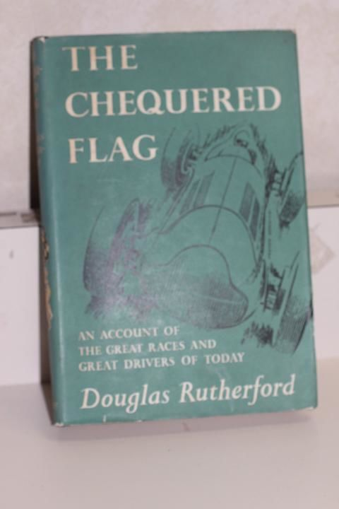The Chequered Flag: An Account of the Great Races & Drivers of Today