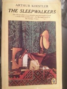 The Sleepwalkers by Arthur Koestler